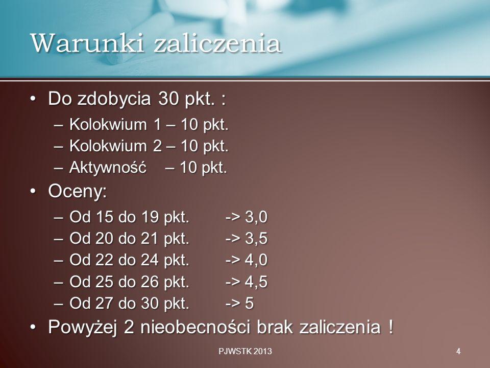 Warunki zaliczenia Do zdobycia 30 pkt. : Oceny: