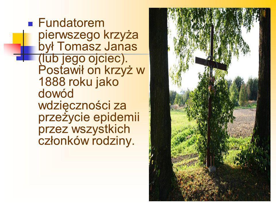 Fundatorem pierwszego krzyża był Tomasz Janas (lub jego ojciec)