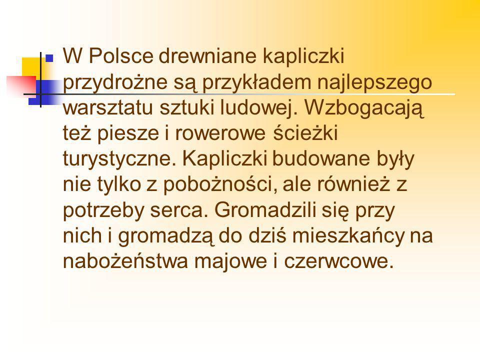 W Polsce drewniane kapliczki przydrożne są przykładem najlepszego warsztatu sztuki ludowej.