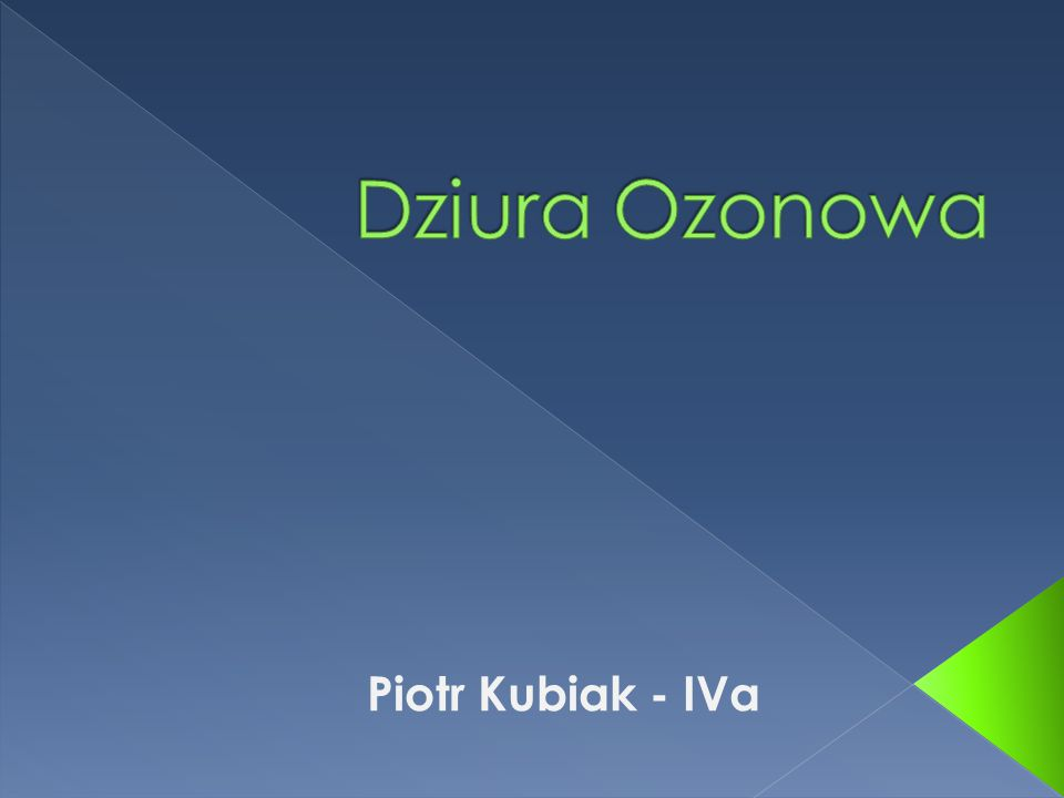 Dziura Ozonowa Piotr Kubiak - IVa