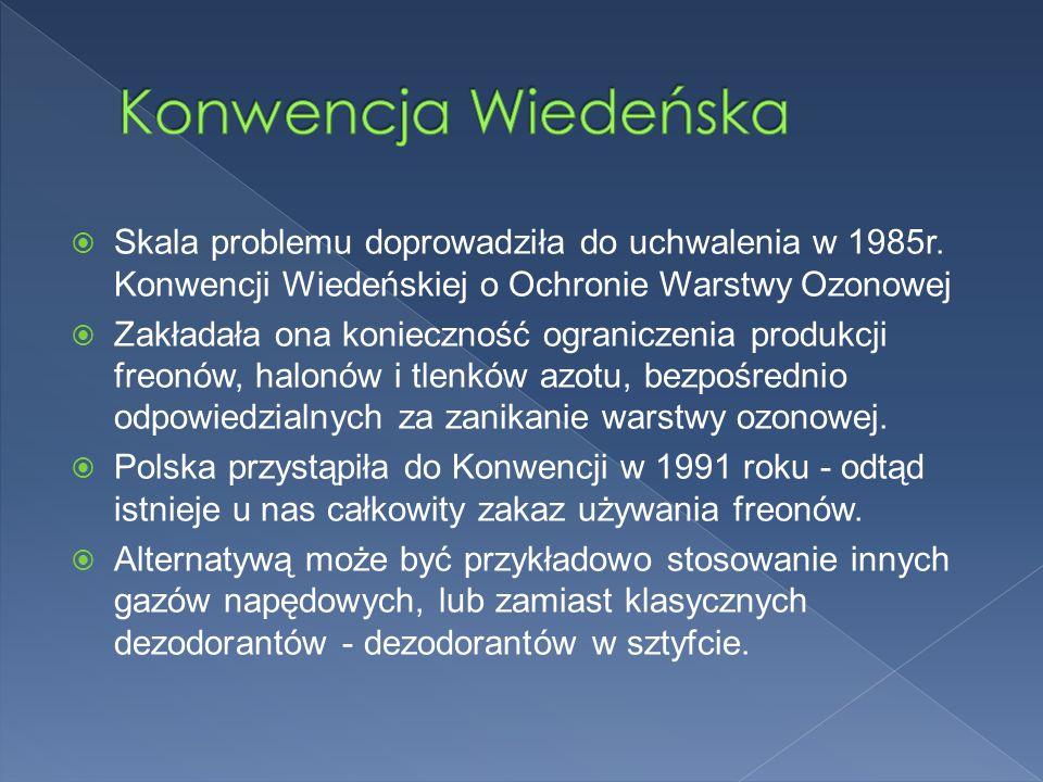 Konwencja Wiedeńska Skala problemu doprowadziła do uchwalenia w 1985r. Konwencji Wiedeńskiej o Ochronie Warstwy Ozonowej.