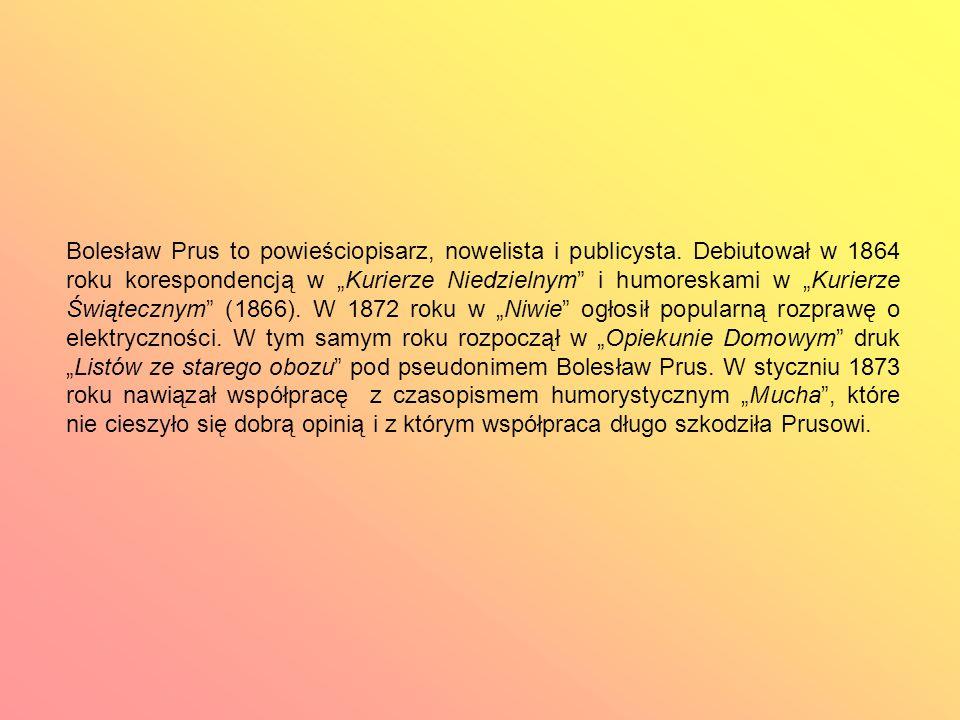 Bolesław Prus to powieściopisarz, nowelista i publicysta