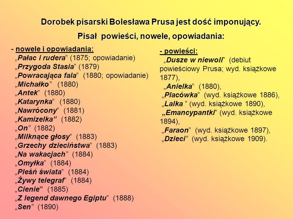 Dorobek pisarski Bolesława Prusa jest dość imponujący.
