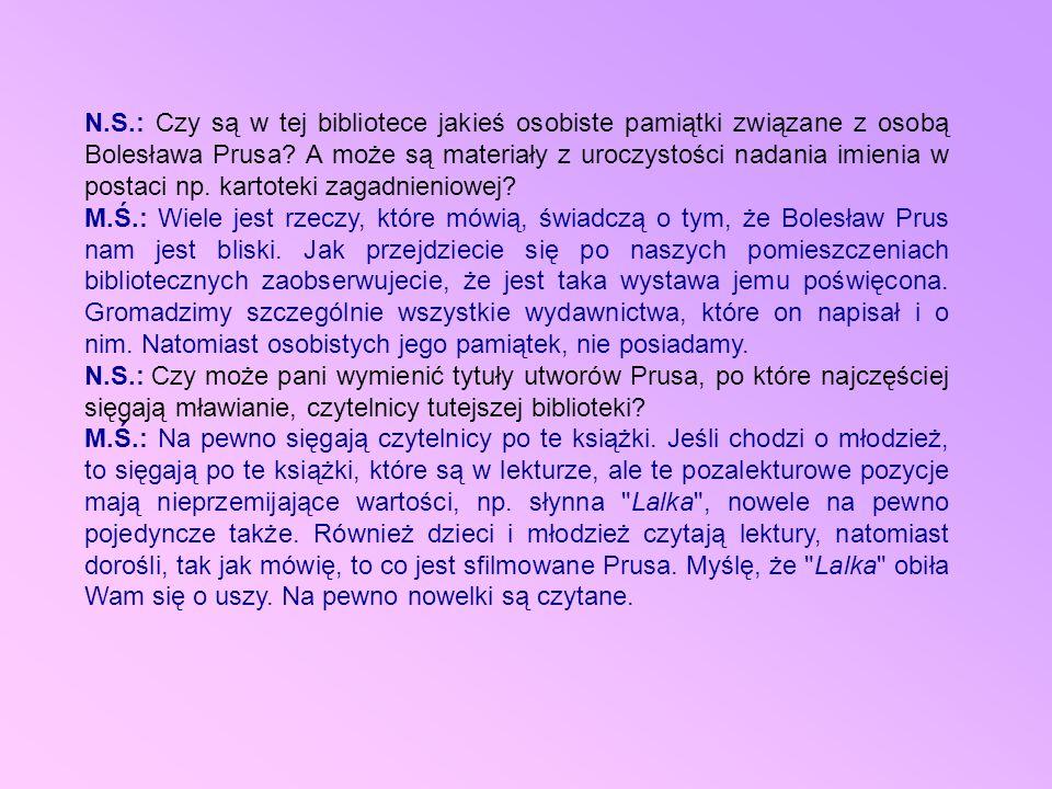 N.S.: Czy są w tej bibliotece jakieś osobiste pamiątki związane z osobą Bolesława Prusa A może są materiały z uroczystości nadania imienia w postaci np. kartoteki zagadnieniowej