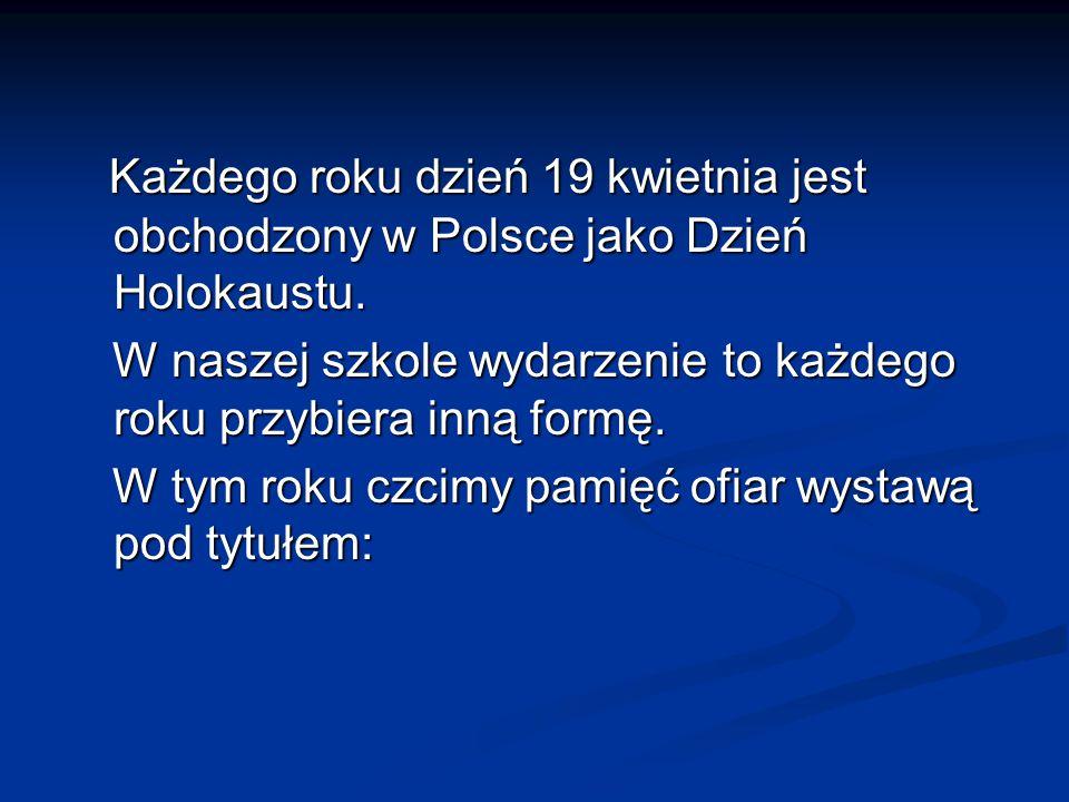 Każdego roku dzień 19 kwietnia jest obchodzony w Polsce jako Dzień Holokaustu.