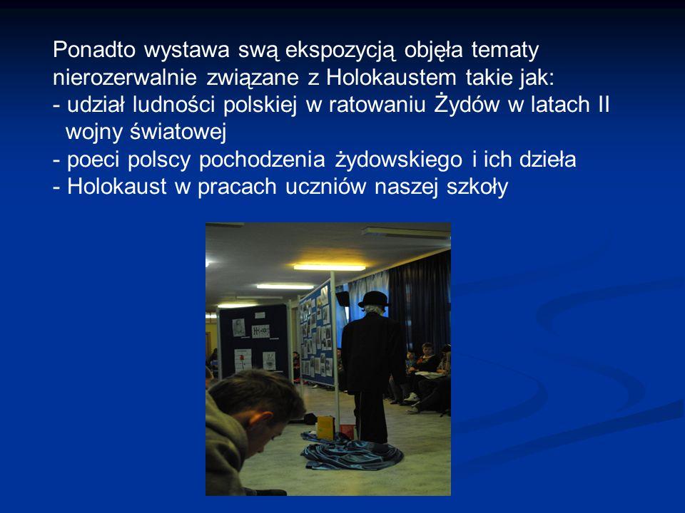 Ponadto wystawa swą ekspozycją objęła tematy nierozerwalnie związane z Holokaustem takie jak: