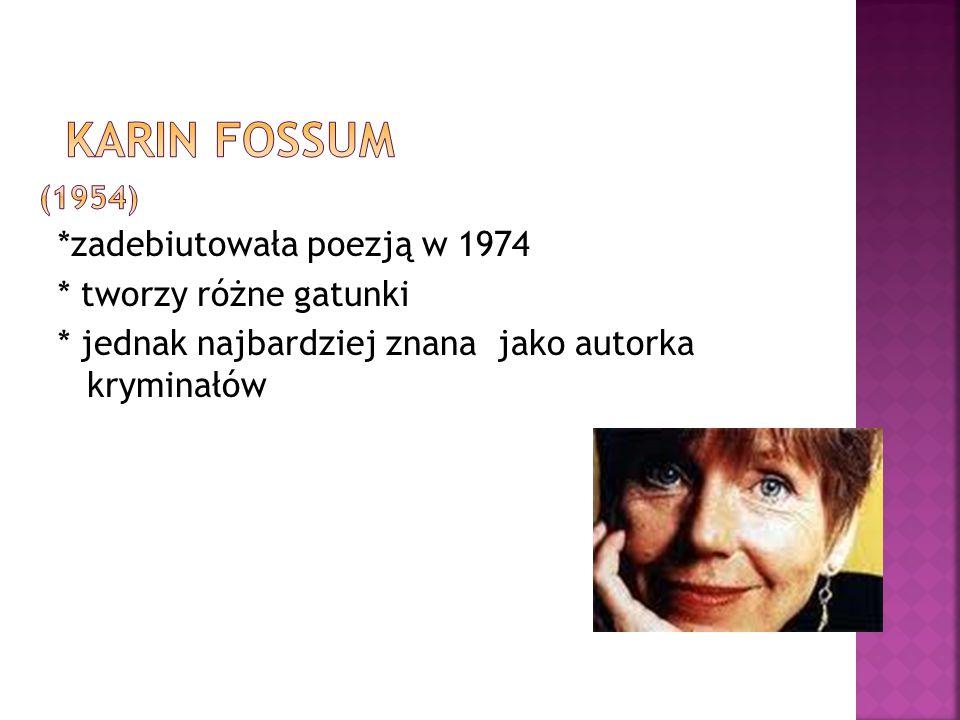 Karin Fossum (1954) *zadebiutowała poezją w 1974 * tworzy różne gatunki * jednak najbardziej znana jako autorka kryminałów