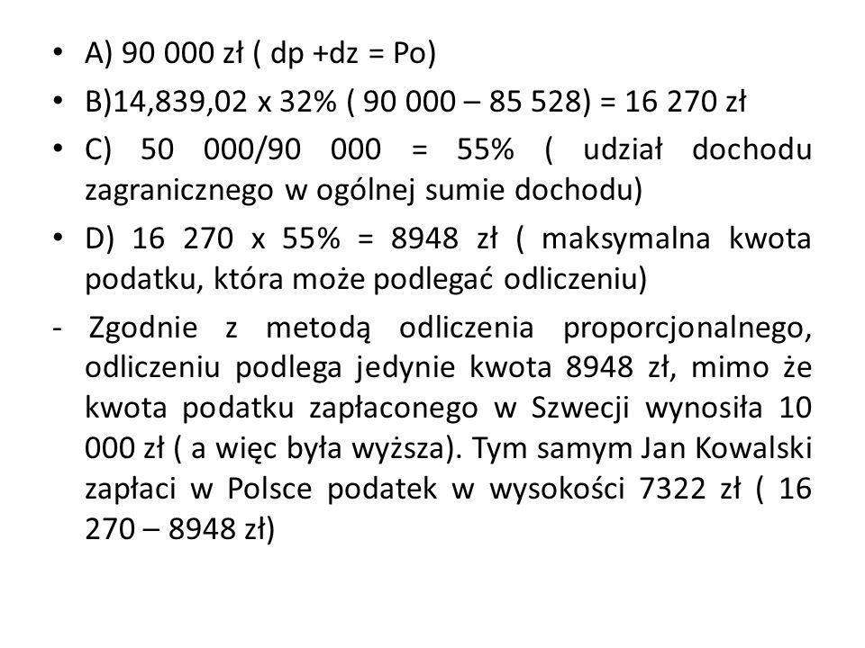 A) 90 000 zł ( dp +dz = Po) B)14,839,02 x 32% ( 90 000 – 85 528) = 16 270 zł.