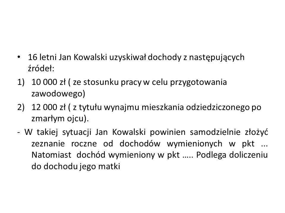 16 letni Jan Kowalski uzyskiwał dochody z następujących źródeł: