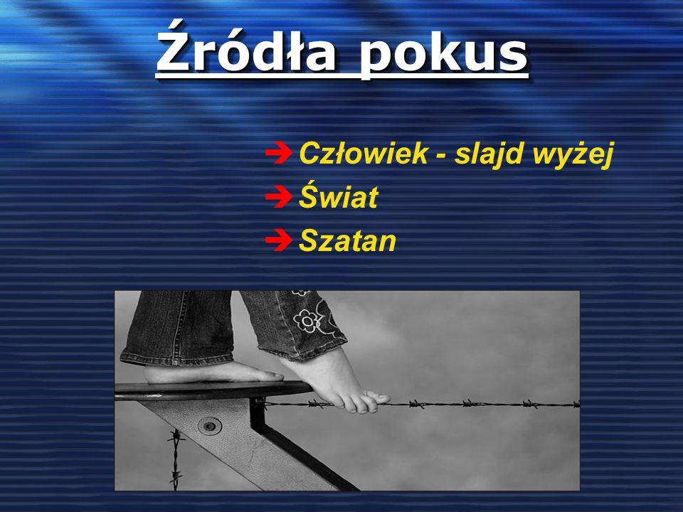 Źródła pokus Człowiek - slajd wyżej Świat Szatan