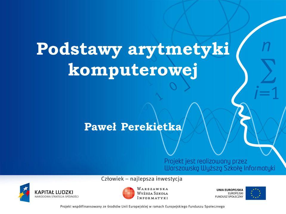 Podstawy arytmetyki komputerowej Paweł Perekietka