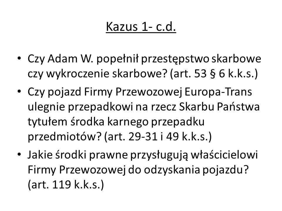 Kazus 1- c.d. Czy Adam W. popełnił przestępstwo skarbowe czy wykroczenie skarbowe (art. 53 § 6 k.k.s.)