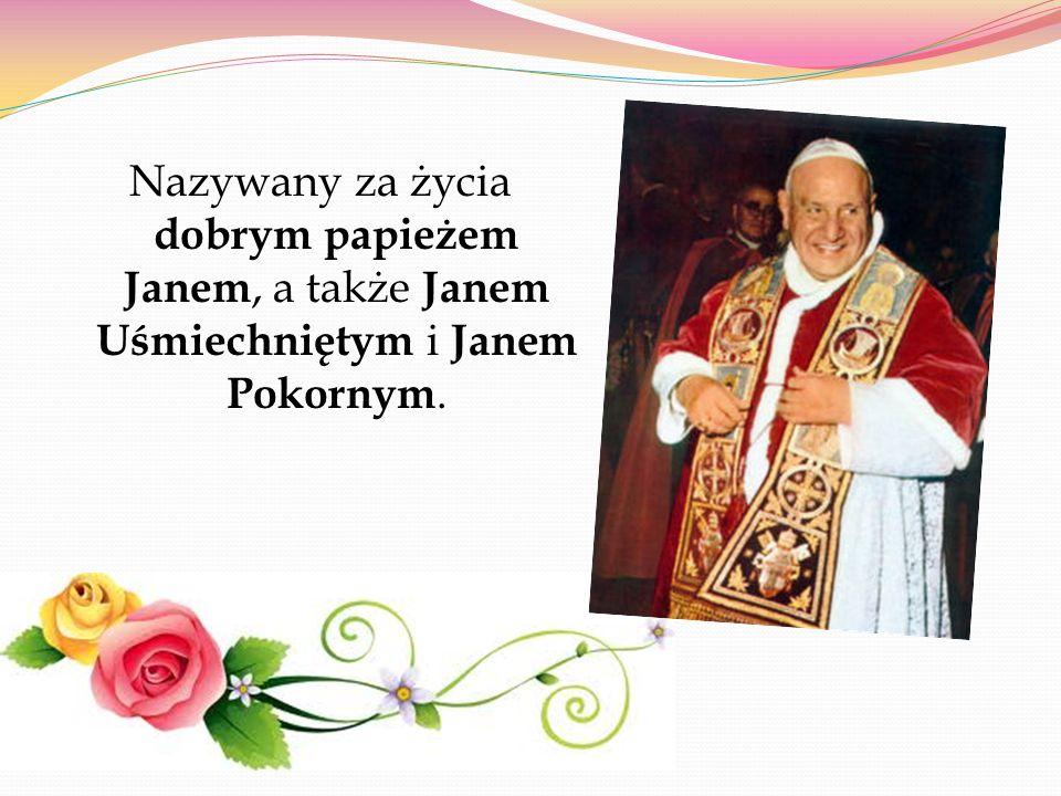 Nazywany za życia dobrym papieżem Janem, a także Janem Uśmiechniętym i Janem Pokornym.