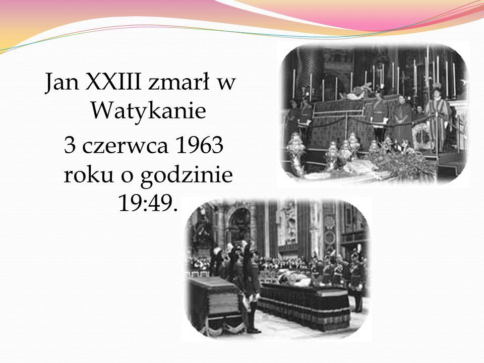 Jan XXIII zmarł w Watykanie 3 czerwca 1963 roku o godzinie 19:49.