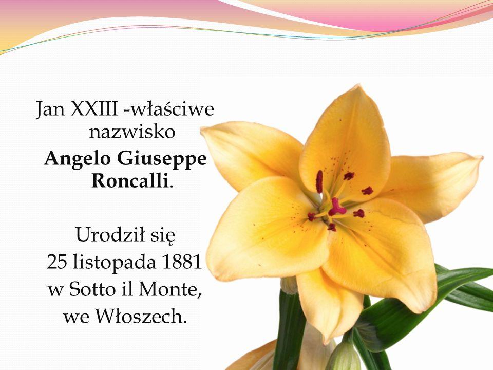 Jan XXIII -właściwe nazwisko Angelo Giuseppe Roncalli
