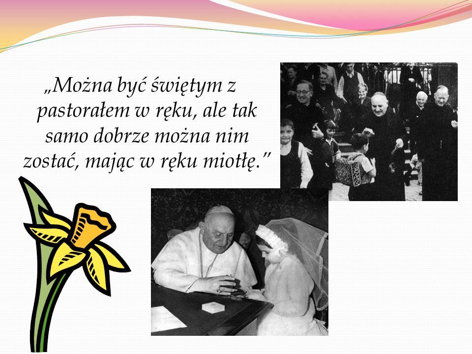 """""""Można być świętym z pastorałem w ręku, ale tak samo dobrze można nim zostać, mając w ręku miotłę."""