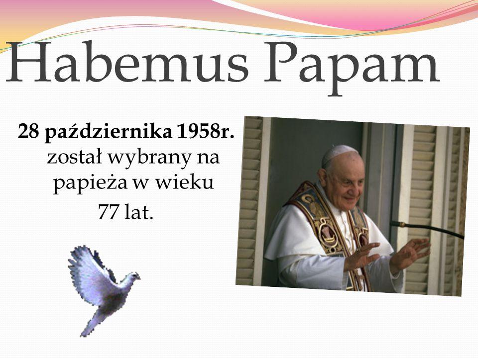 28 października 1958r. został wybrany na papieża w wieku 77 lat.