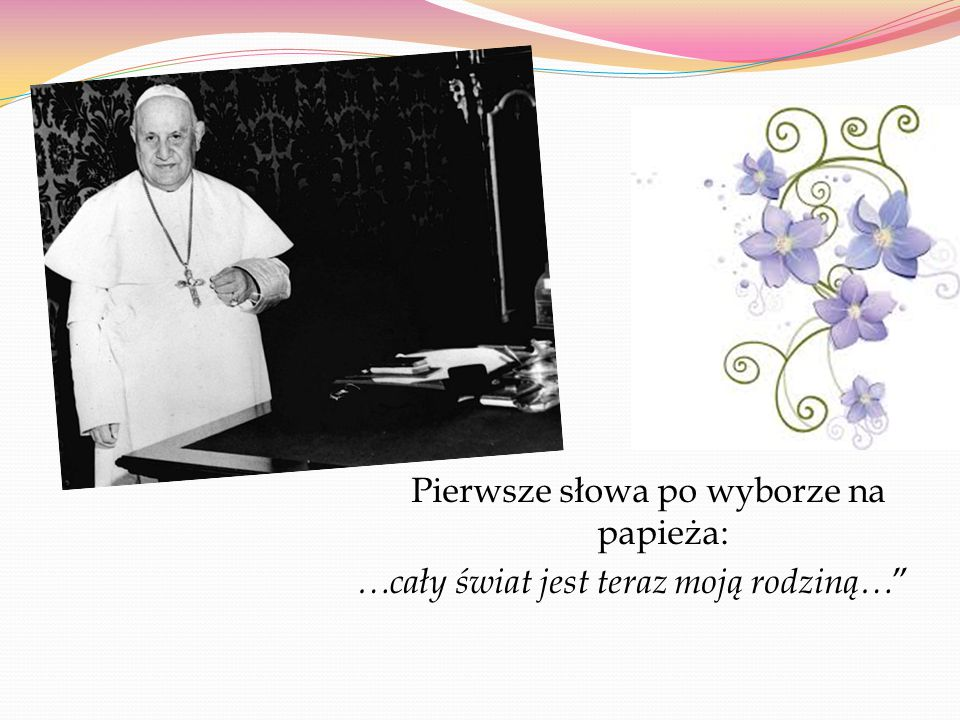 Pierwsze słowa po wyborze na papieża: …cały świat jest teraz moją rodziną…