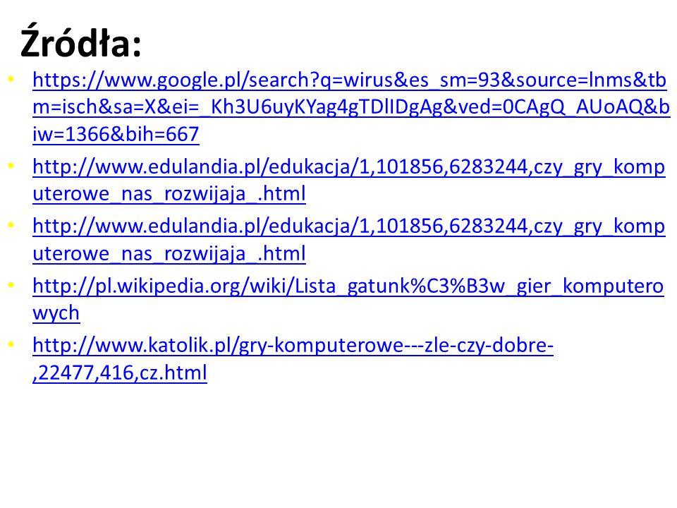 Źródła: https://www.google.pl/search q=wirus&es_sm=93&source=lnms&tbm=isch&sa=X&ei=_Kh3U6uyKYag4gTDlIDgAg&ved=0CAgQ_AUoAQ&biw=1366&bih=667.