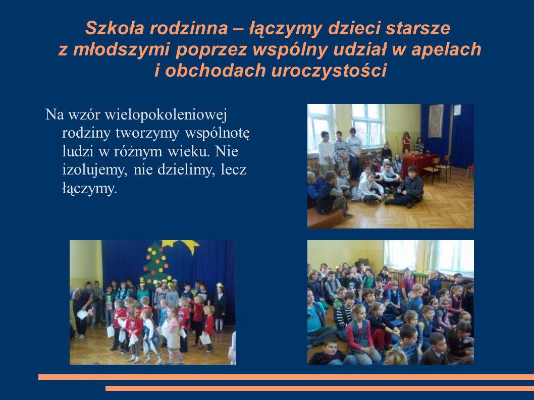 Szkoła rodzinna – łączymy dzieci starsze z młodszymi poprzez wspólny udział w apelach i obchodach uroczystości