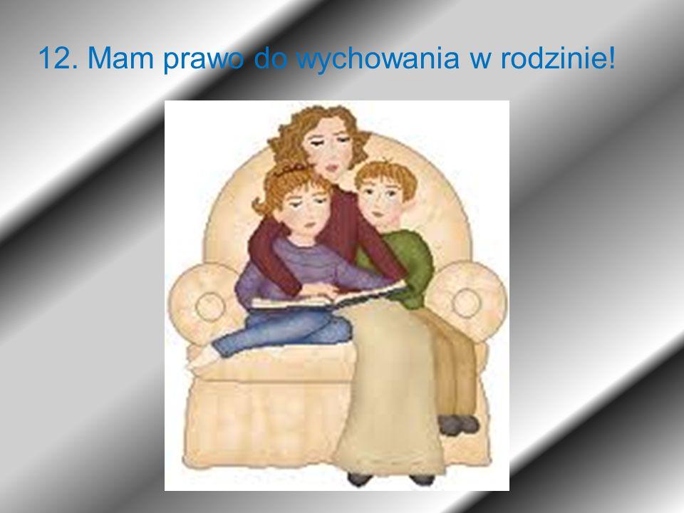 12. Mam prawo do wychowania w rodzinie!