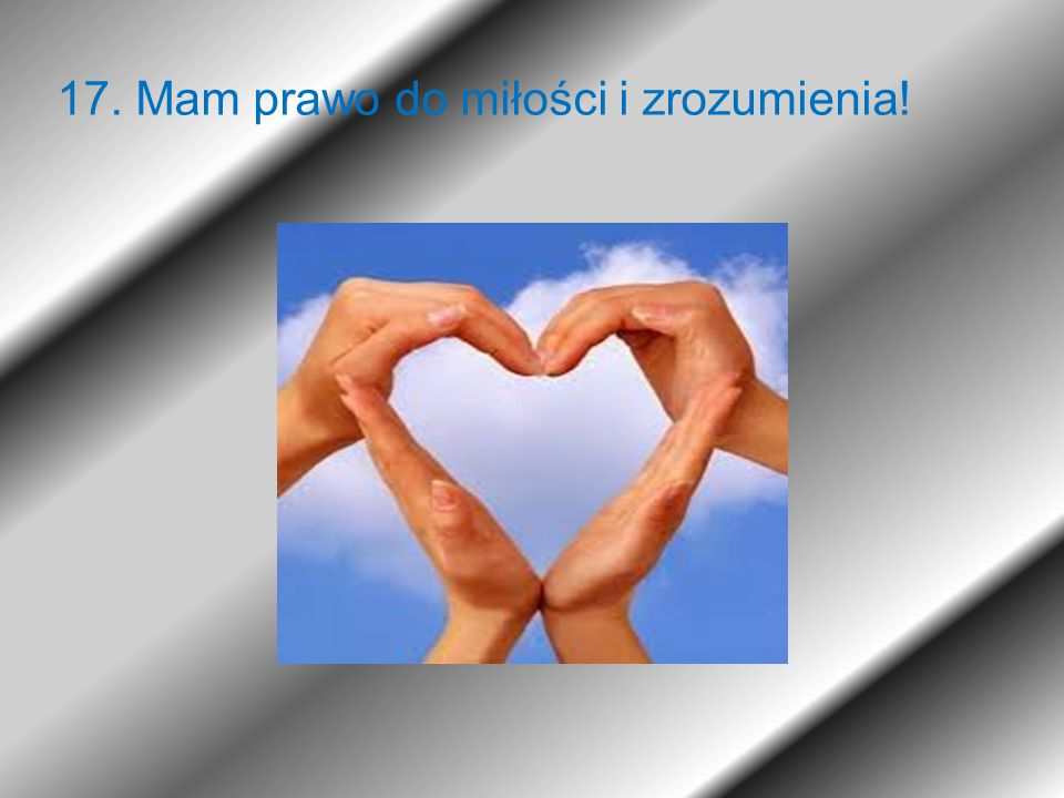 17. Mam prawo do miłości i zrozumienia!