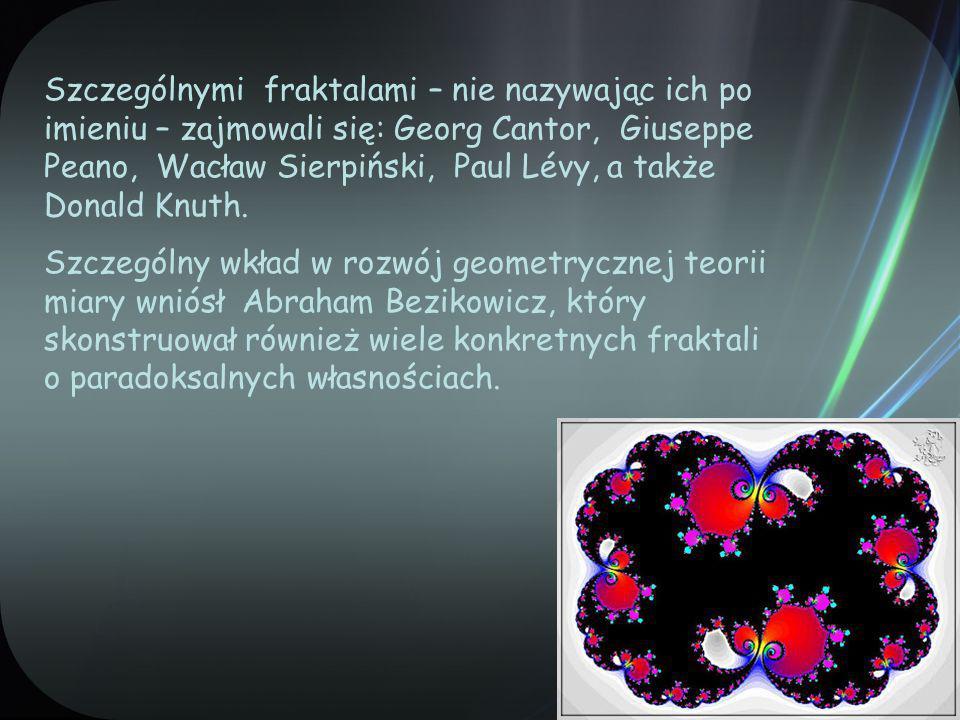 Szczególnymi fraktalami – nie nazywając ich po imieniu – zajmowali się: Georg Cantor, Giuseppe Peano, Wacław Sierpiński, Paul Lévy, a także Donald Knuth.