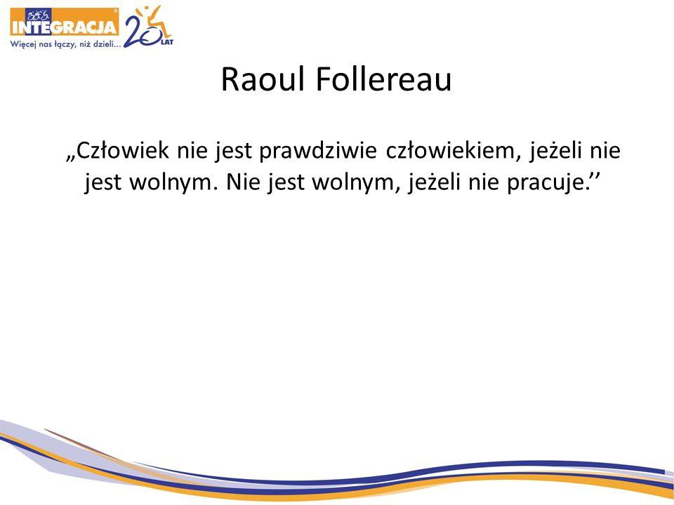 """Raoul Follereau """"Człowiek nie jest prawdziwie człowiekiem, jeżeli nie jest wolnym."""