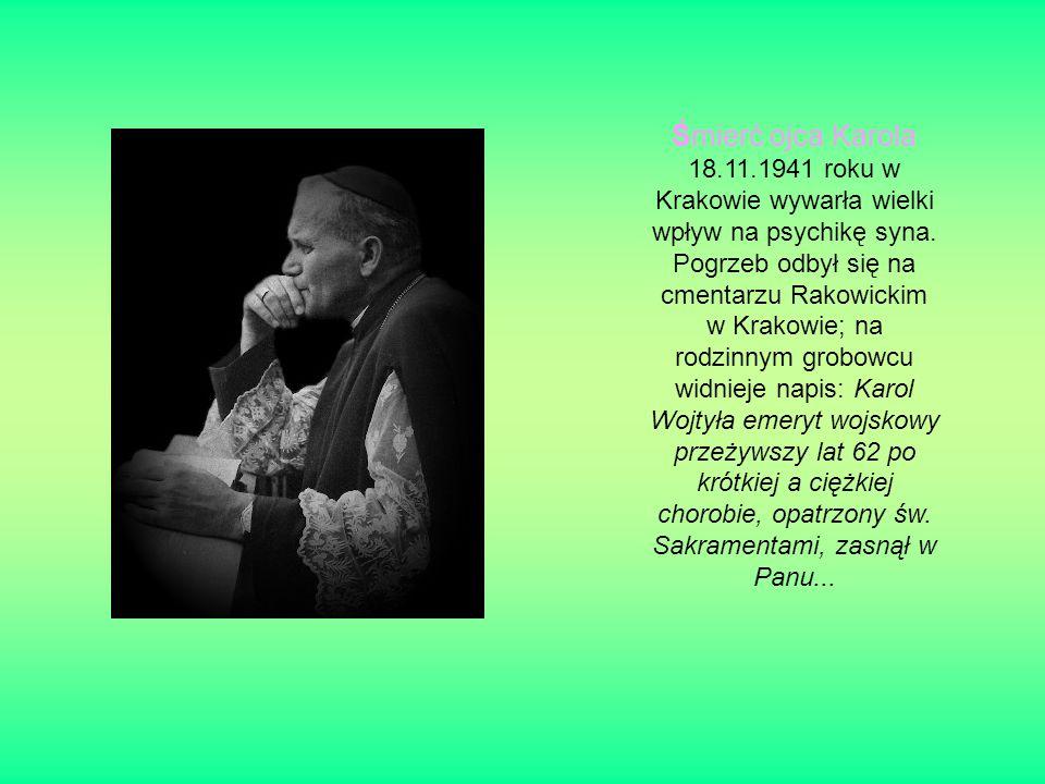 Śmierć ojca Karola 18.11.1941 roku w Krakowie wywarła wielki wpływ na psychikę syna.
