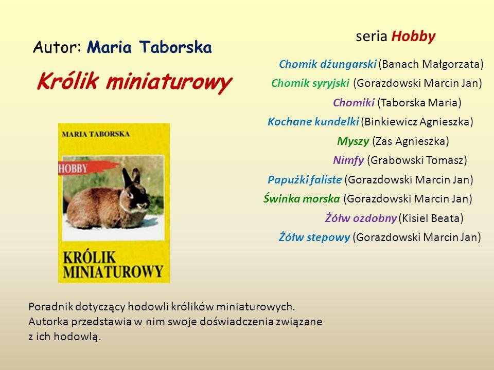 Królik miniaturowy seria Hobby Autor: Maria Taborska