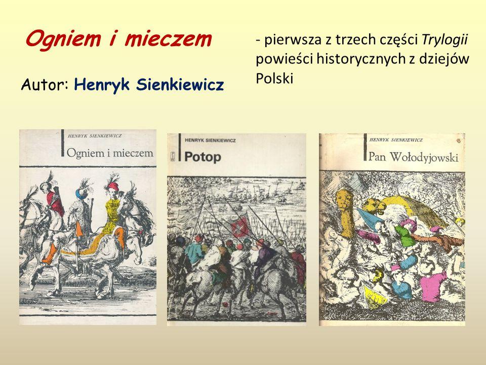 Ogniem i mieczem - pierwsza z trzech części Trylogii powieści historycznych z dziejów Polski.