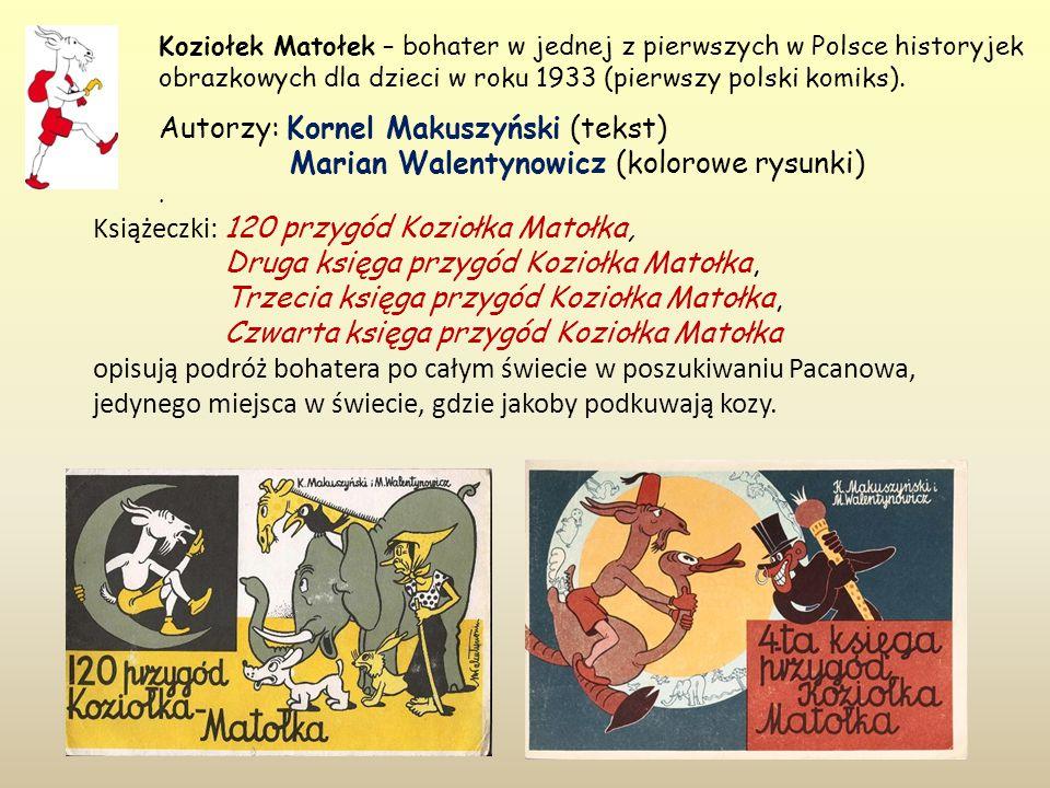 Koziołek Matołek – bohater w jednej z pierwszych w Polsce historyjek obrazkowych dla dzieci w roku 1933 (pierwszy polski komiks).