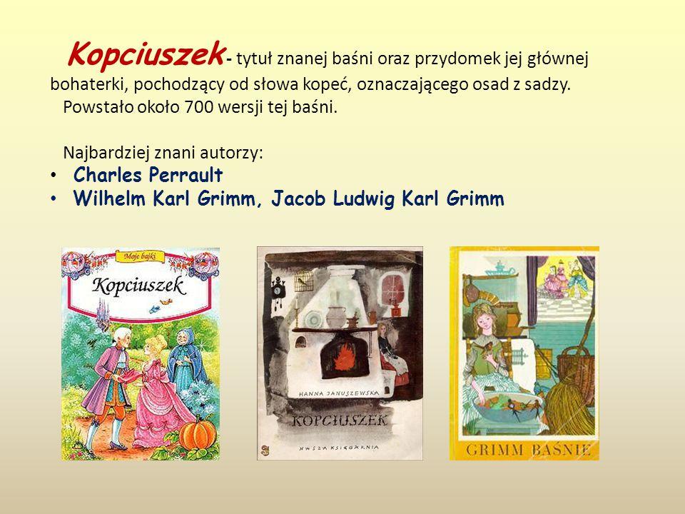 Kopciuszek - tytuł znanej baśni oraz przydomek jej głównej bohaterki, pochodzący od słowa kopeć, oznaczającego osad z sadzy. Powstało około 700 wersji tej baśni.