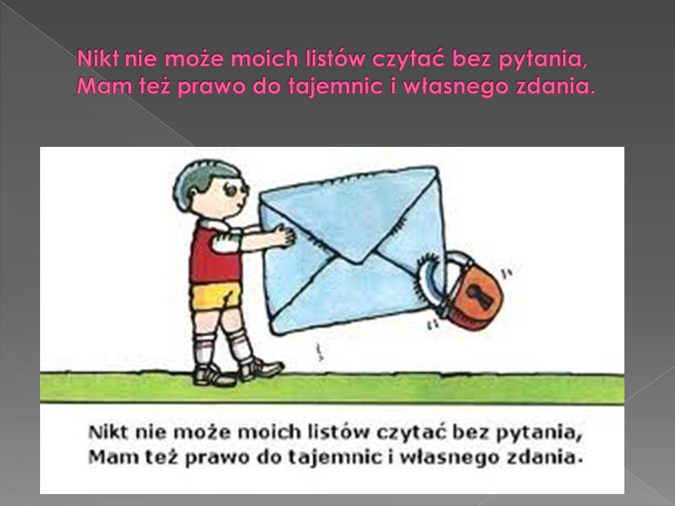 Nikt nie może moich listów czytać bez pytania, Mam też prawo do tajemnic i własnego zdania.