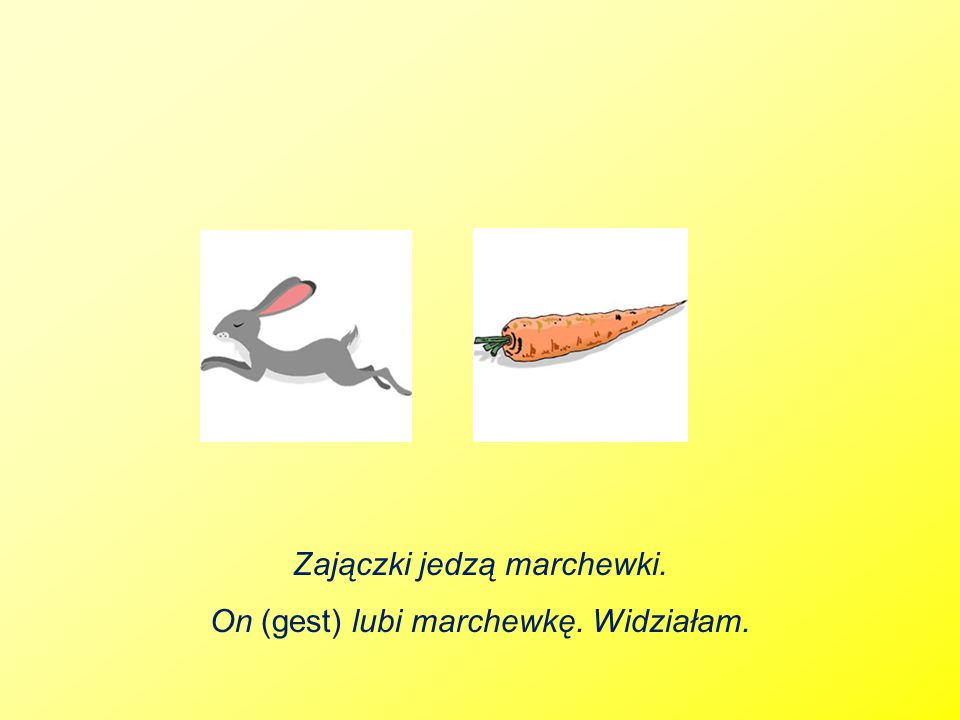 Zajączki jedzą marchewki. On (gest) lubi marchewkę. Widziałam.