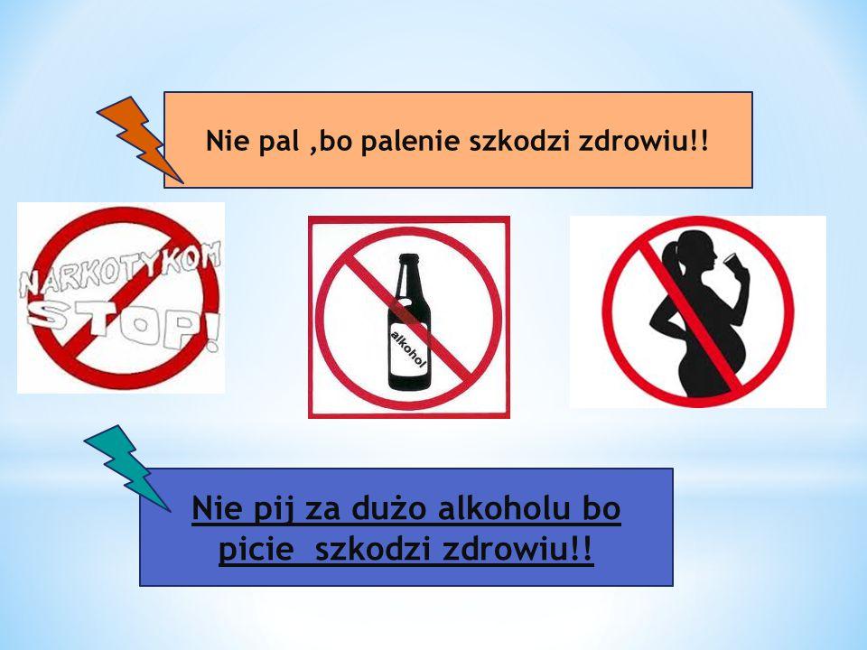 Nie pij za dużo alkoholu bo picie szkodzi zdrowiu!!