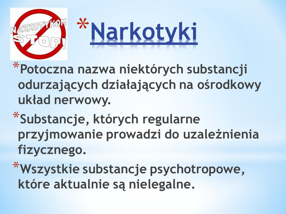 Narkotyki Potoczna nazwa niektórych substancji odurzających działających na ośrodkowy układ nerwowy.