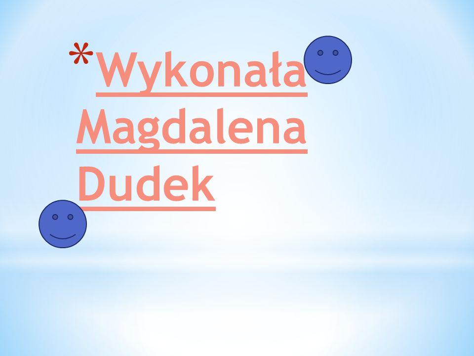 Wykonała Magdalena Dudek