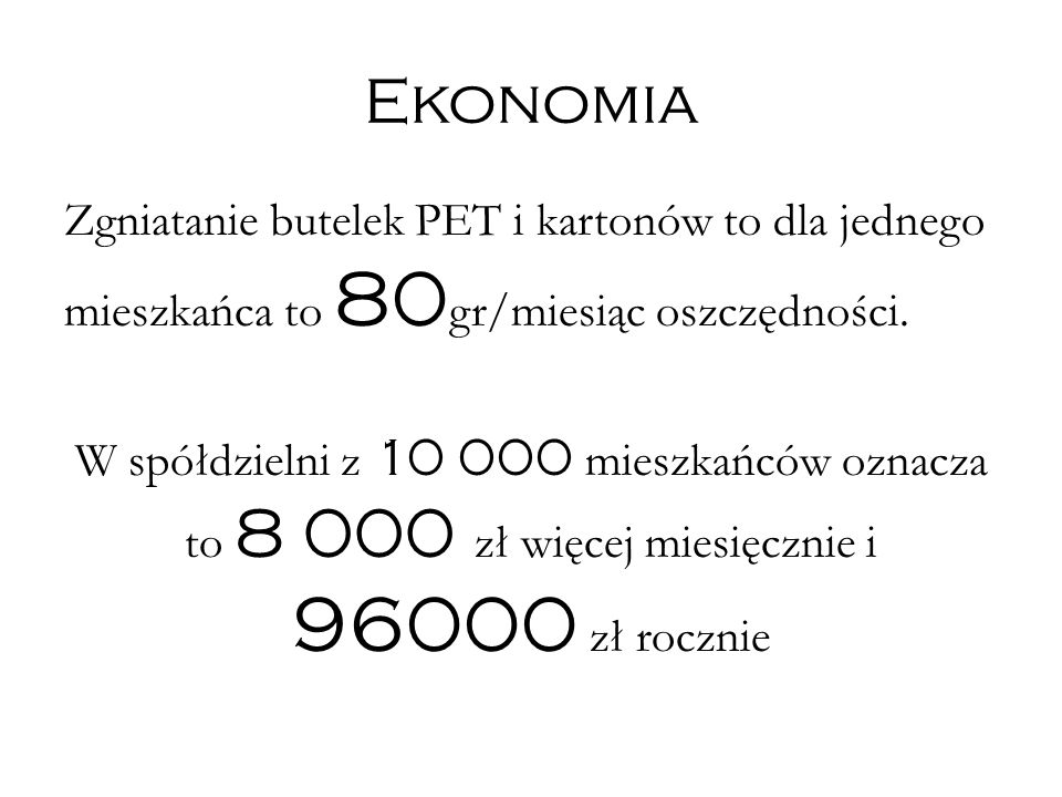 Ekonomia Zgniatanie butelek PET i kartonów to dla jednego mieszkańca to 80gr/miesiąc oszczędności.