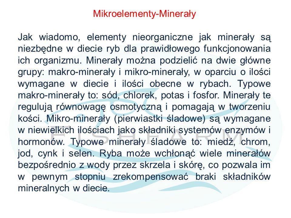 Mikroelementy-Minerały Jak wiadomo, elementy nieorganiczne jak minerały są niezbędne w diecie ryb dla prawidłowego funkcjonowania ich organizmu.