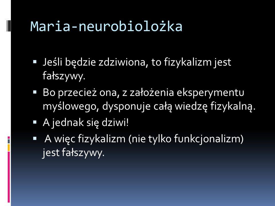 Maria-neurobiolożka Jeśli będzie zdziwiona, to fizykalizm jest fałszywy.