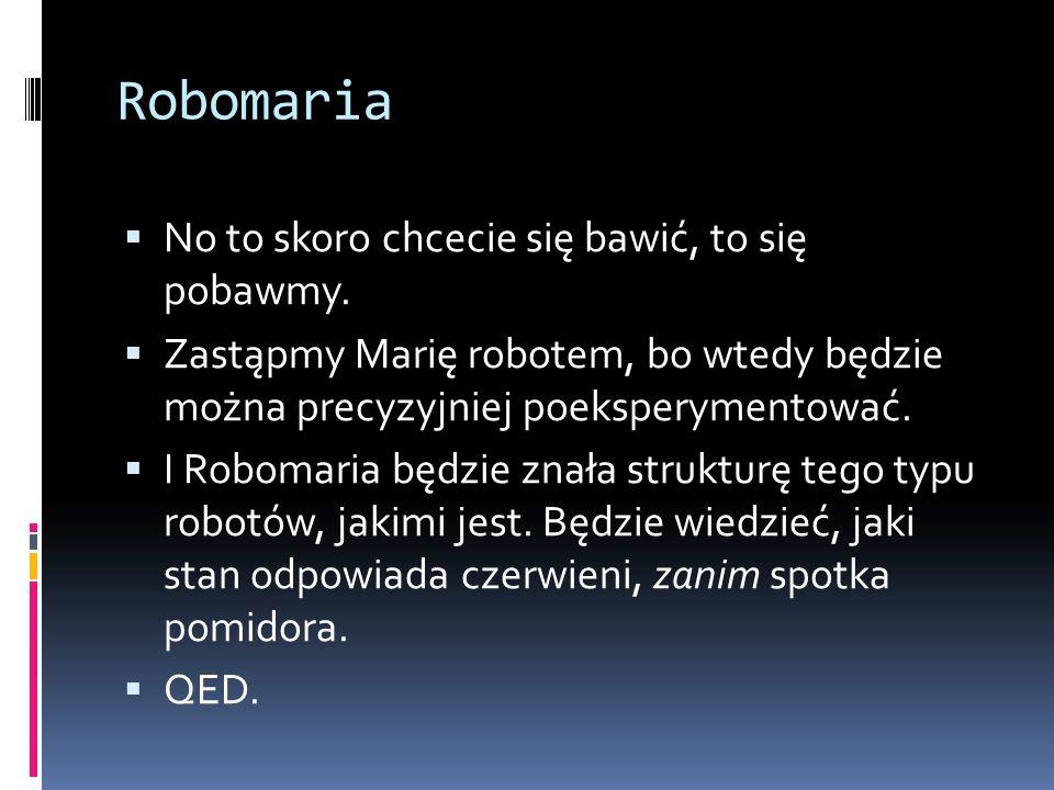 Robomaria No to skoro chcecie się bawić, to się pobawmy.