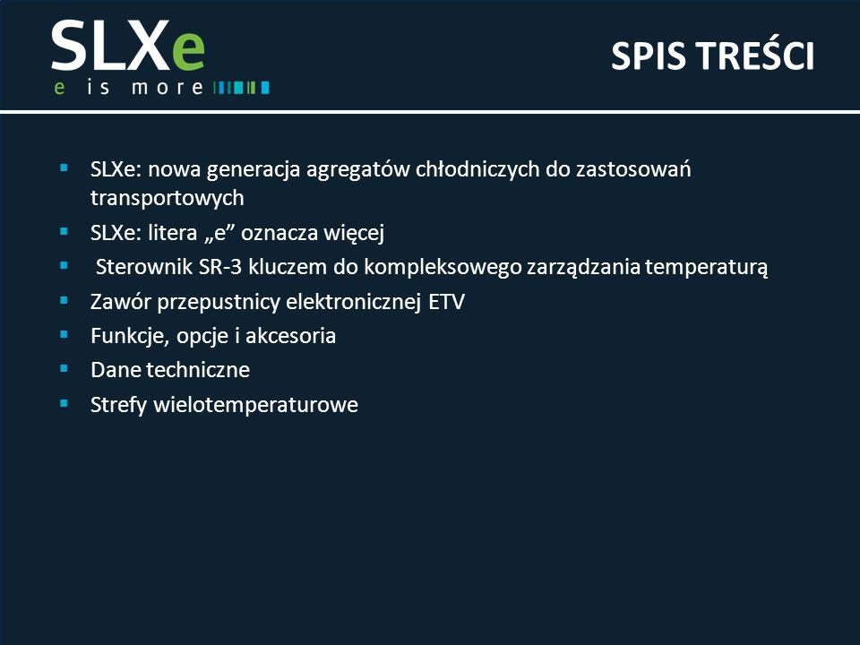 """SPIS TREŚCI SLXe: nowa generacja agregatów chłodniczych do zastosowań transportowych. SLXe: litera """"e oznacza więcej."""