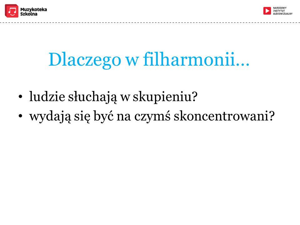 Dlaczego w filharmonii…