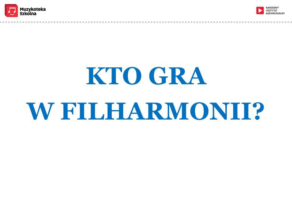 KTO GRA W FILHARMONII