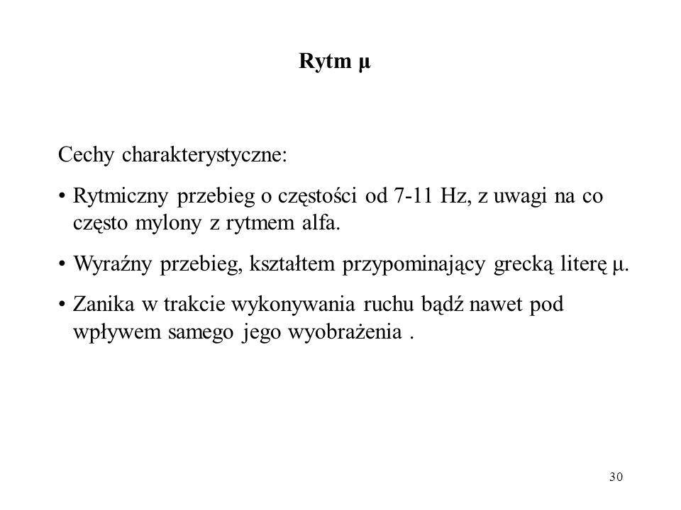 Rytm μ Cechy charakterystyczne: Rytmiczny przebieg o częstości od 7-11 Hz, z uwagi na co często mylony z rytmem alfa.