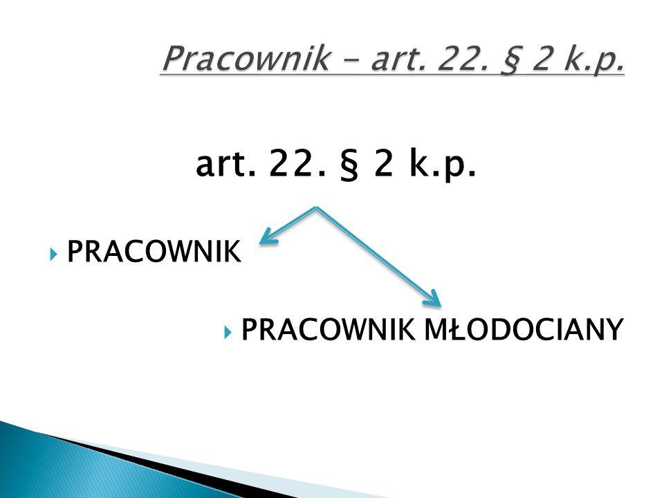 art. 22. § 2 k.p. Pracownik - art. 22. § 2 k.p. PRACOWNIK