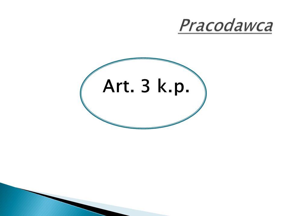 Pracodawca Art. 3 k.p.