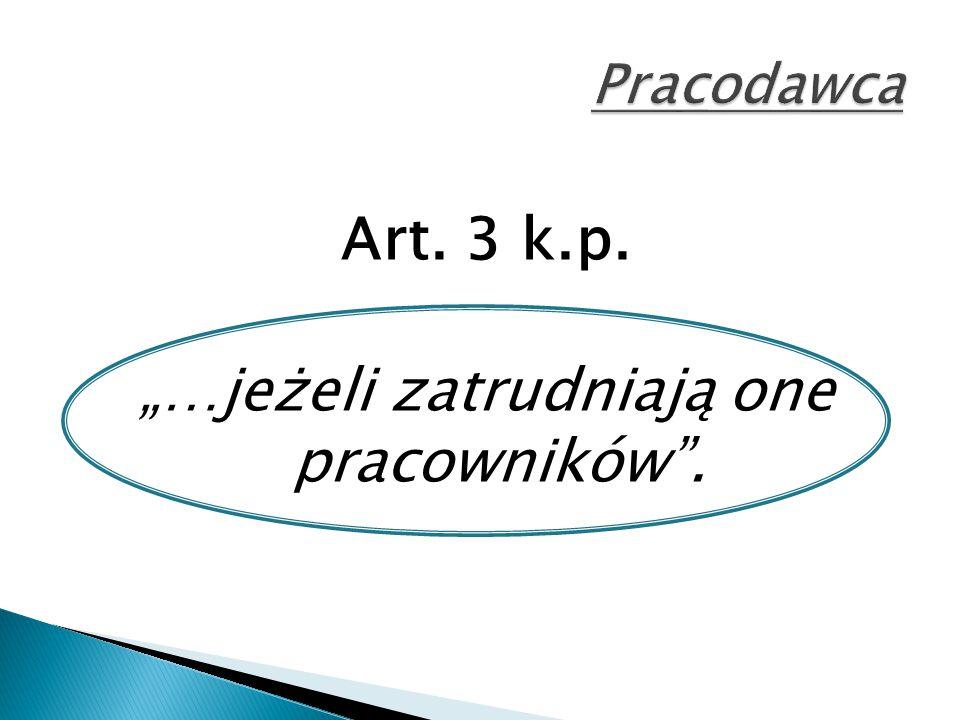 """Art. 3 k.p. """"…jeżeli zatrudniają one pracowników ."""