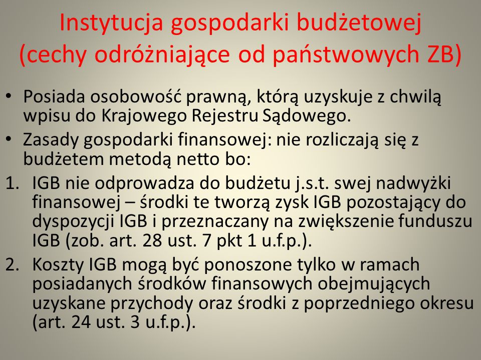 Instytucja gospodarki budżetowej (cechy odróżniające od państwowych ZB)
